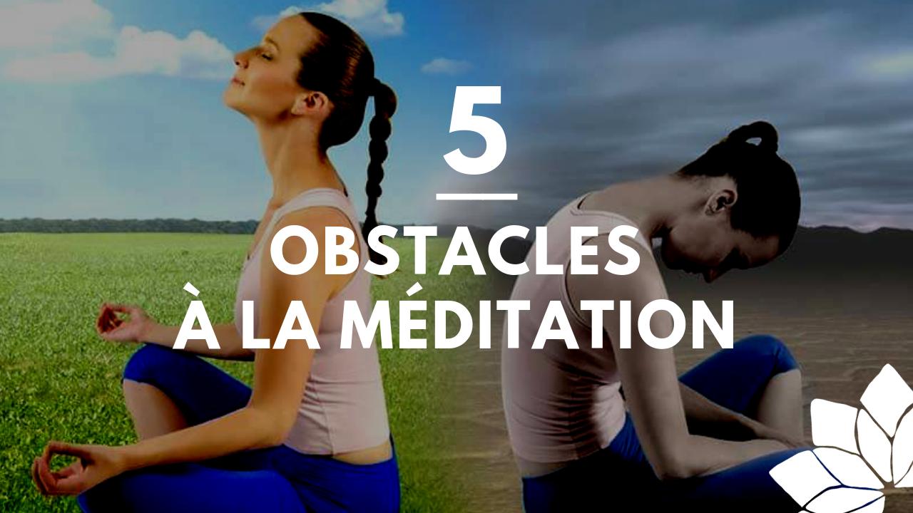 5 Obstacles à Une Séance de Méditation