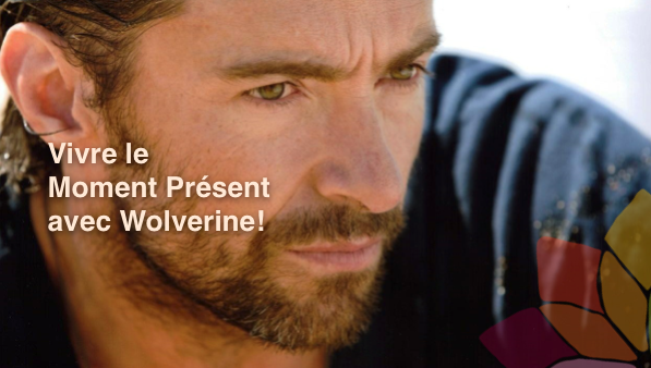 vivre le moment présent avec wolverine